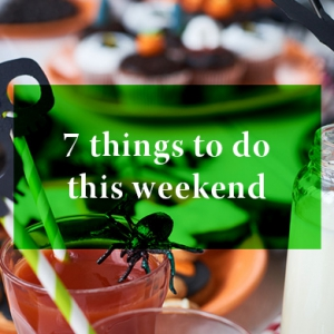 7 Things you can do this weekend: 29 - 30 October 2016